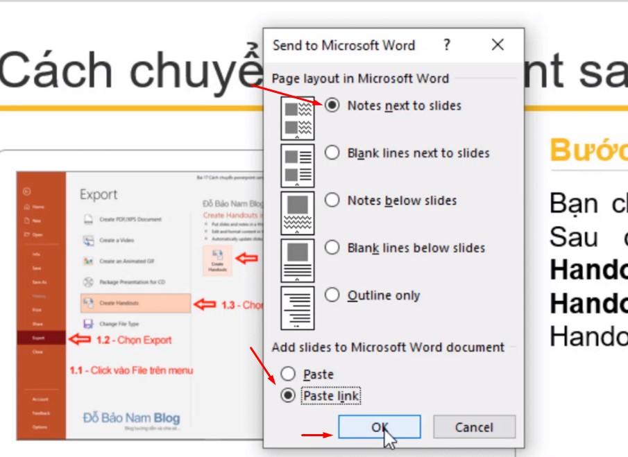 Chọn Notes Next to slides, trong trường hợp mà bạn muốn file word sẽ tự động cập nhật nội dung khi mà file powerpoint thay đổi thì bạn tick chuột chọn Paste Link